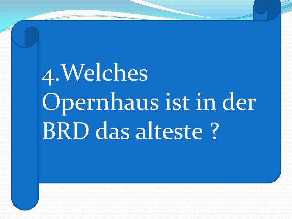 4.Welches Opernhaus ist in der BRD das alteste