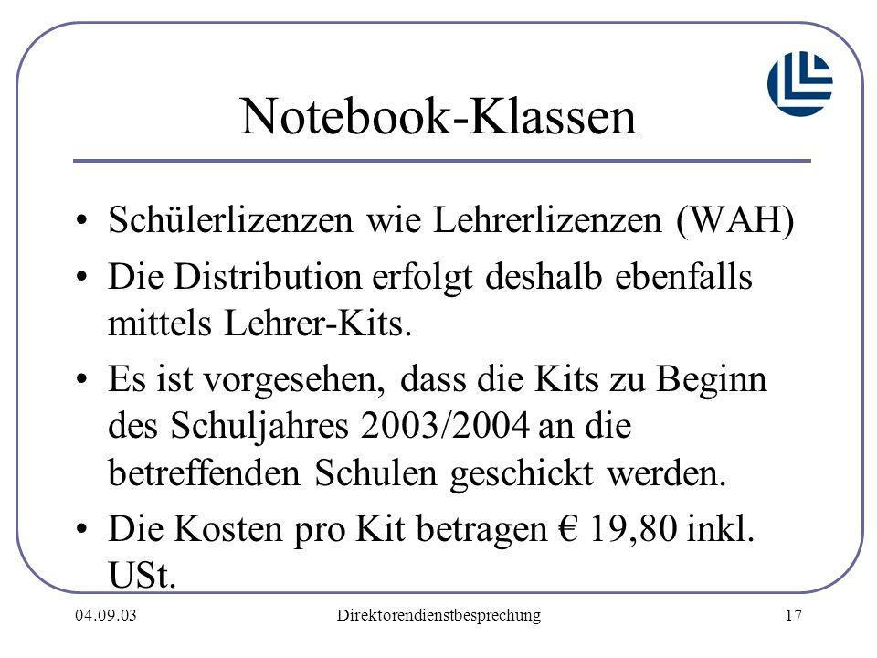 04.09.03Direktorendienstbesprechung17 Notebook-Klassen Schülerlizenzen wie Lehrerlizenzen (WAH) Die Distribution erfolgt deshalb ebenfalls mittels Lehrer-Kits.