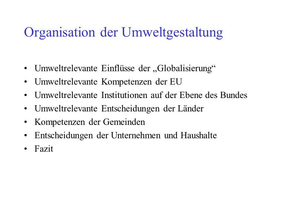 """Organisation der Umweltgestaltung Umweltrelevante Einflüsse der """"Globalisierung"""" Umweltrelevante Kompetenzen der EU Umweltrelevante Institutionen auf"""