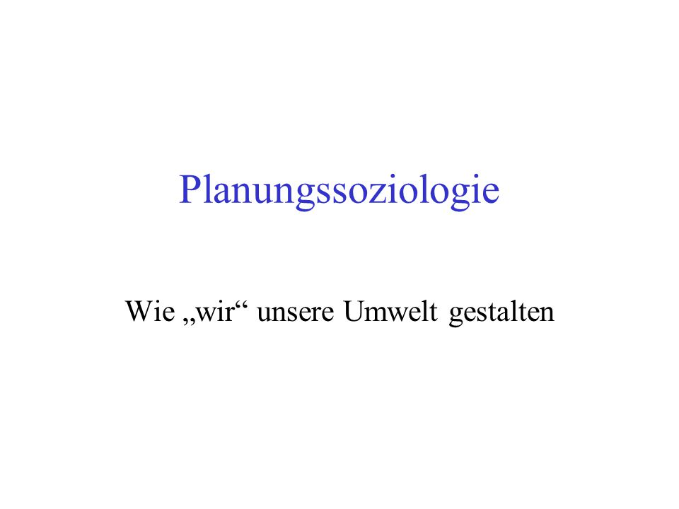 """Planungssoziologie Wie """"wir"""" unsere Umwelt gestalten"""