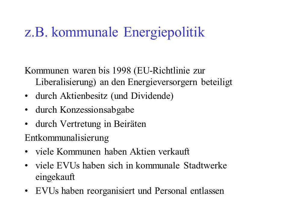 z.B. kommunale Energiepolitik Kommunen waren bis 1998 (EU-Richtlinie zur Liberalisierung) an den Energieversorgern beteiligt durch Aktienbesitz (und D