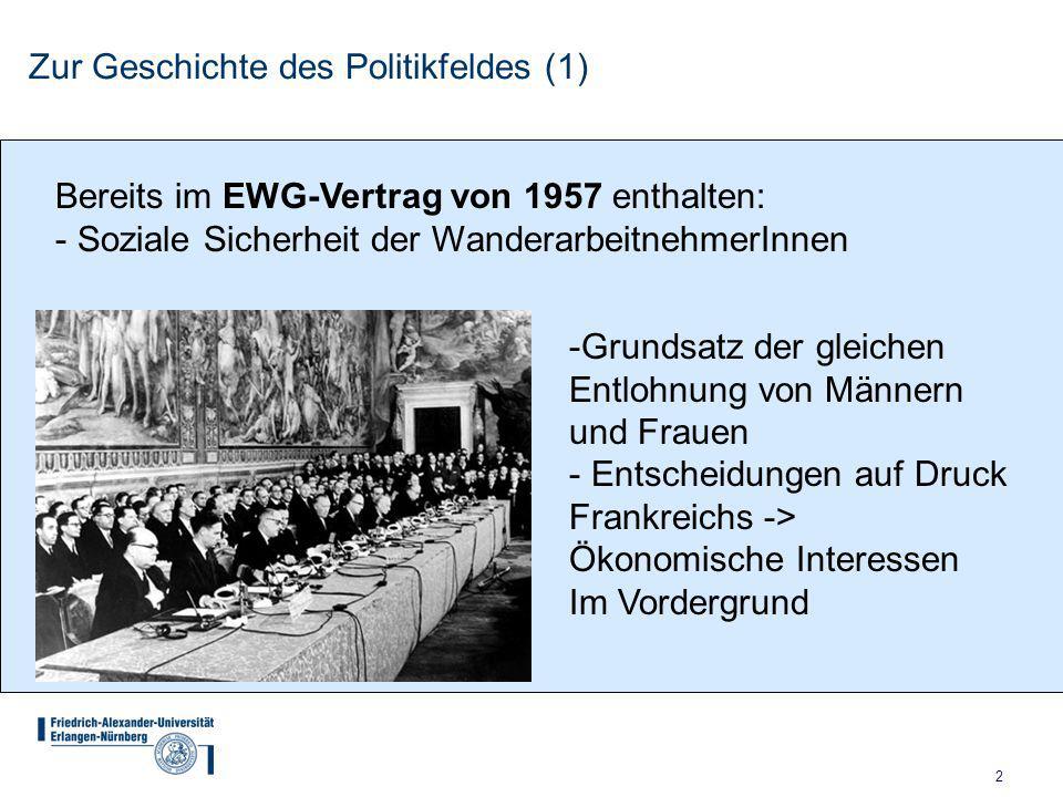 2 Zur Geschichte des Politikfeldes (1) -Grundsatz der gleichen Entlohnung von Männern und Frauen - Entscheidungen auf Druck Frankreichs -> Ökonomische Interessen Im Vordergrund Bereits im EWG-Vertrag von 1957 enthalten: - Soziale Sicherheit der WanderarbeitnehmerInnen