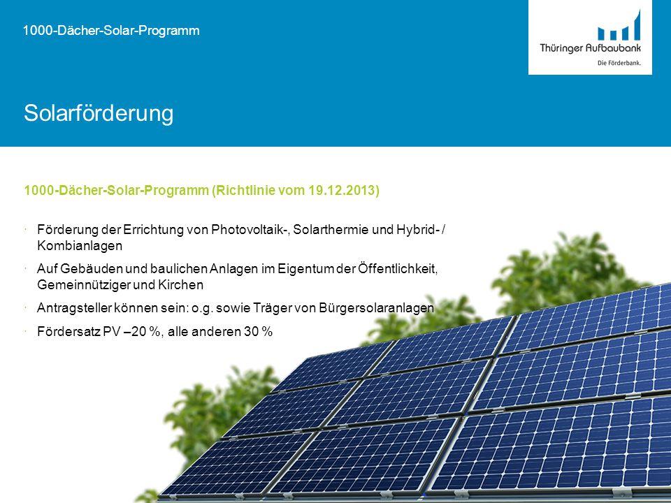 16 (aus Tz. I. (2) Satzung der TAB) Solarförderung 1000-Dächer-Solar-Programm (Richtlinie vom 19.12.2013) ·Förderung der Errichtung von Photovoltaik-,