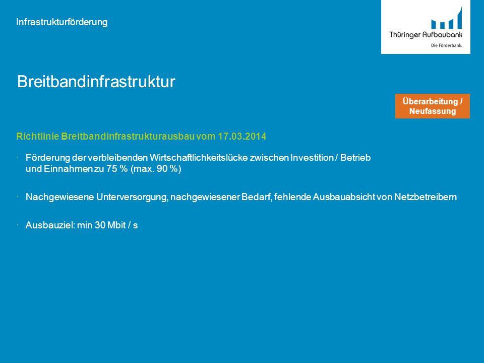 Überarbeitung / Neufassung Breitbandinfrastruktur Infrastrukturförderung Richtlinie Breitbandinfrastrukturausbau vom 17.03.2014 ·Förderung der verblei