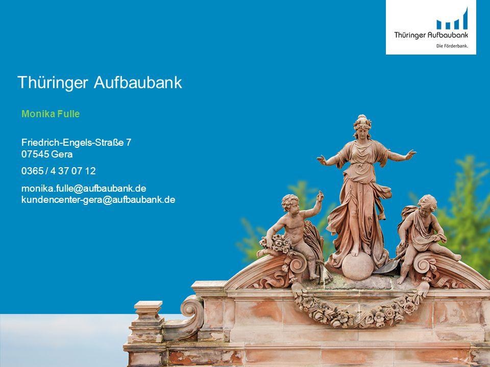 Monika Fulle Friedrich-Engels-Straße 7 07545 Gera 0365 / 4 37 07 12 monika.fulle@aufbaubank.de kundencenter-gera@aufbaubank.de Thüringer Aufbaubank 24