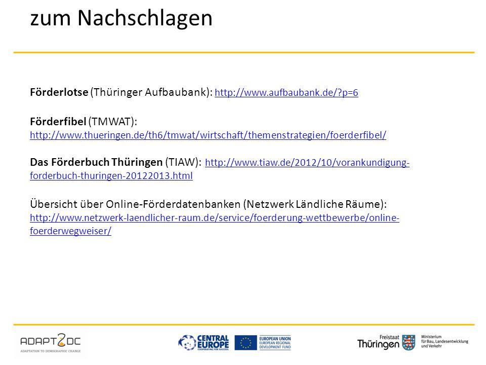 zum Nachschlagen Förderlotse (Thüringer Aufbaubank): http://www.aufbaubank.de/?p=6 http://www.aufbaubank.de/?p=6 Förderfibel (TMWAT): http://www.thuer