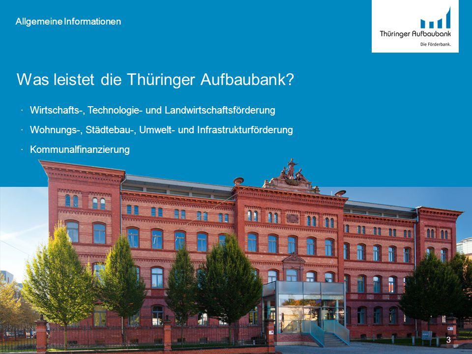 Was leistet die Thüringer Aufbaubank? Allgemeine Informationen 3 ·Wirtschafts-, Technologie- und Landwirtschaftsförderung ·Wohnungs-, Städtebau-, Umwe