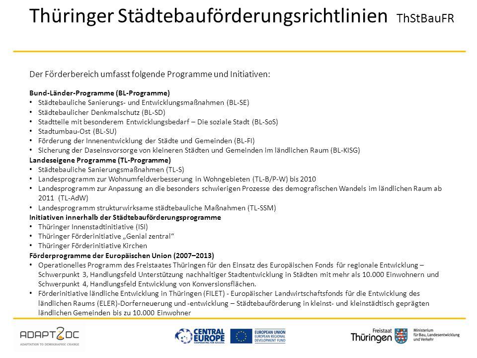 Thüringer Städtebauförderungsrichtlinien ThStBauFR Der Förderbereich umfasst folgende Programme und Initiativen: Bund-Länder-Programme (BL-Programme)