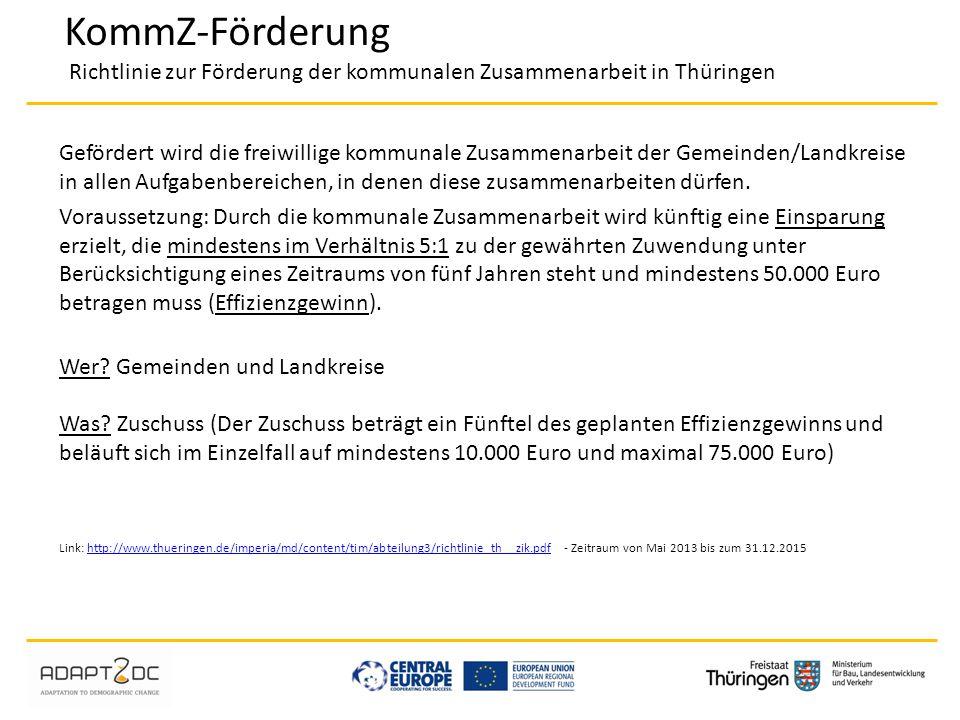 KommZ-Förderung Richtlinie zur Förderung der kommunalen Zusammenarbeit in Thüringen Gefördert wird die freiwillige kommunale Zusammenarbeit der Gemein
