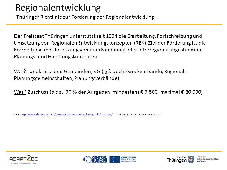 Regionalentwicklung Thüringer Richtlinie zur Förderung der Regionalentwicklung Der Freistaat Thüringen unterstützt seit 1994 die Erarbeitung, Fortschr