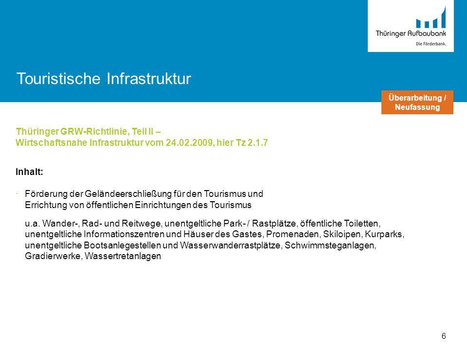 Thüringer GRW-Richtlinie, Teil II – Wirtschaftsnahe Infrastruktur vom 24.02.2009, hier Tz 2.1.7 Inhalt: ·Förderung der Geländeerschließung für den Tou