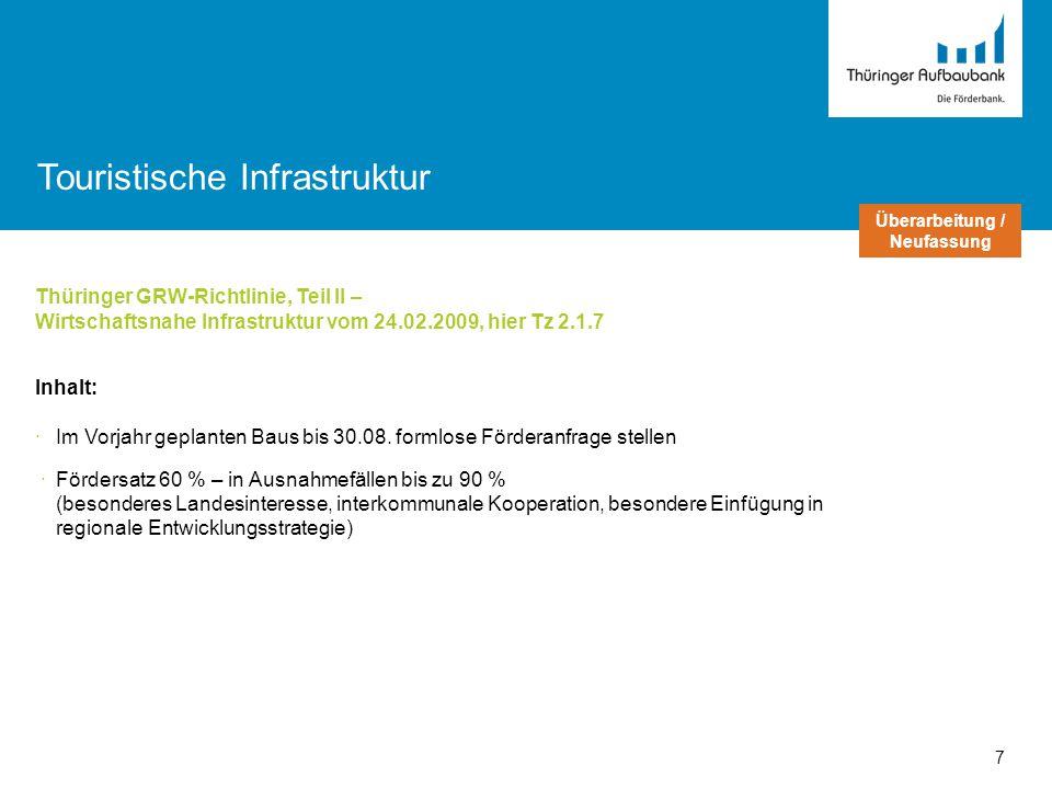 Thüringer GRW-Richtlinie, Teil II – Wirtschaftsnahe Infrastruktur vom 24.02.2009, hier Tz 2.1.7 Inhalt: ·Im Vorjahr geplanten Baus bis 30.08. formlose