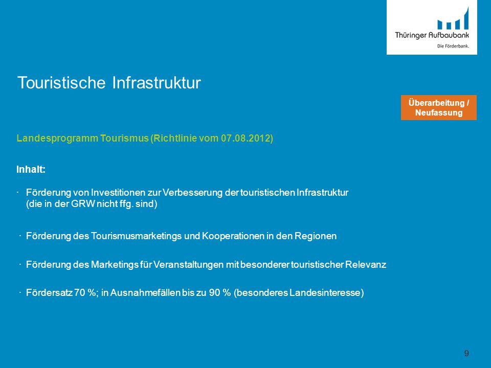Landesprogramm Tourismus (Richtlinie vom 07.08.2012) Inhalt: ·Förderung von Investitionen zur Verbesserung der touristischen Infrastruktur (die in der