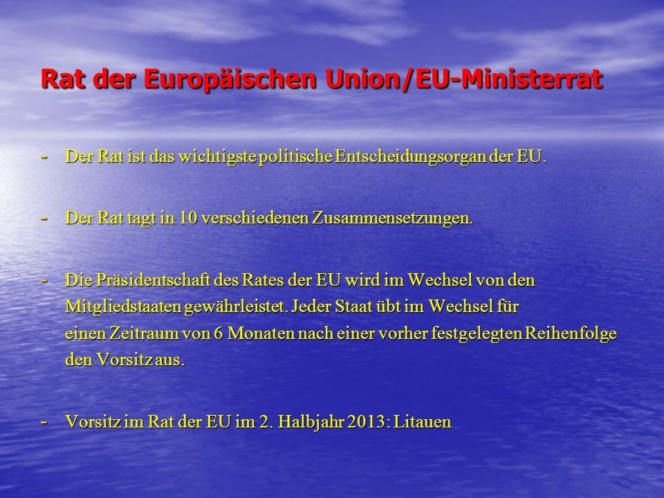 Rat der Europäischen Union/EU-Ministerrat - Der Rat ist das wichtigste politische Entscheidungsorgan der EU. - Der Rat tagt in 10 verschiedenen Zusamm