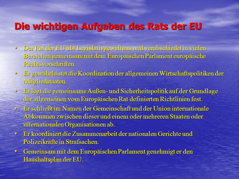 Die wichtigen Aufgaben des Rats der EU Der Rat der EU übt Legislativgewalt aus und verabschiedet in vielen Bereichen gemeinsam mit dem Europäischen Pa