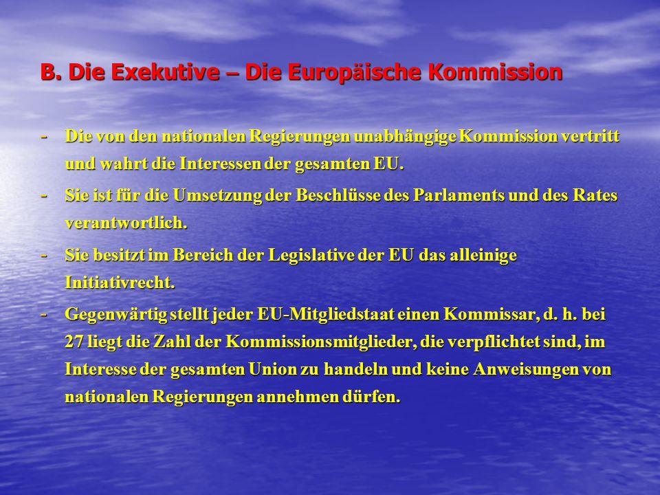 B. Die Exekutive – Die Europ ä ische Kommission - Die von den nationalen Regierungen unabhängige Kommission vertritt und wahrt die Interessen der gesa