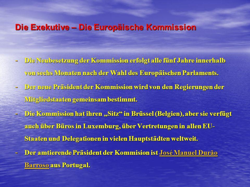 Die Exekutive – Die Europäische Kommission - Die Neubesetzung der Kommission erfolgt alle fünf Jahre innerhalb von sechs Monaten nach der Wahl des Eur