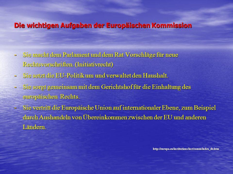Die wichtigen Aufgaben der Europäischen Kommission - Sie macht dem Parlament und dem Rat Vorschläge für neue Rechtsvorschriften. (Initiativrecht) - Si