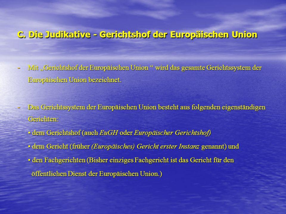 """C. Die Judikative - Gerichtshof der Europäischen Union - Mit """"Gerichtshof der Europäischen Union """" wird das gesamte Gerichtssystem der Europäischen Un"""