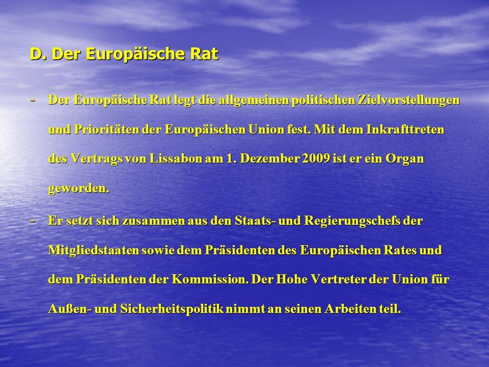D. Der Europäische Rat - Der Europäische Rat legt die allgemeinen politischen Zielvorstellungen und Prioritäten der Europäischen Union fest. Mit dem I