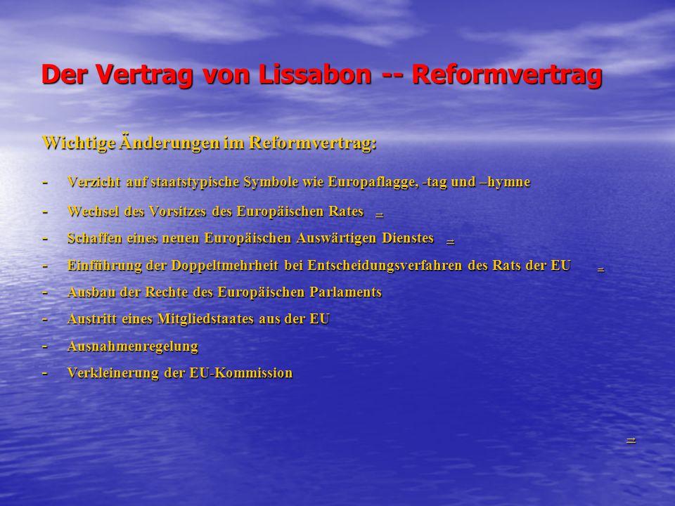 Der Vertrag von Lissabon -- Reformvertrag Wichtige Änderungen im Reformvertrag: - Verzicht auf staatstypische Symbole wie Europaflagge, -tag und –hymn