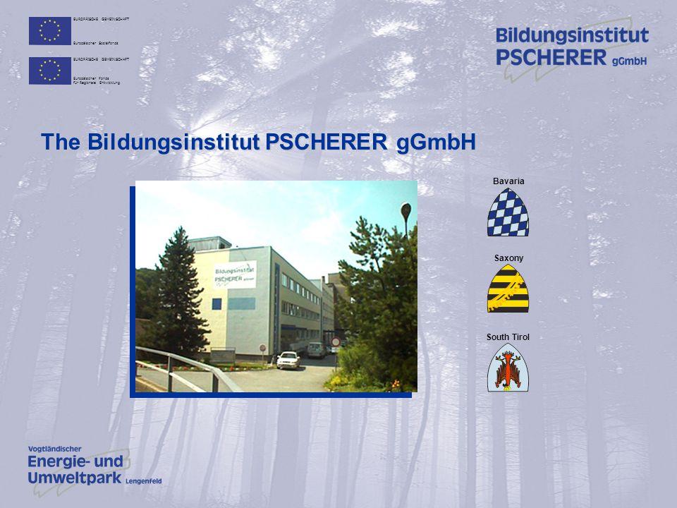 EUROPÄISCHE GEMEINSCHAFT Europäischer Sozialfonds EUROPÄISCHE GEMEINSCHAFT Europäischer Fonds für Regionale Entwicklung The Bildungsinstitut PSCHERER gGmbH Bavaria South Tirol Saxony