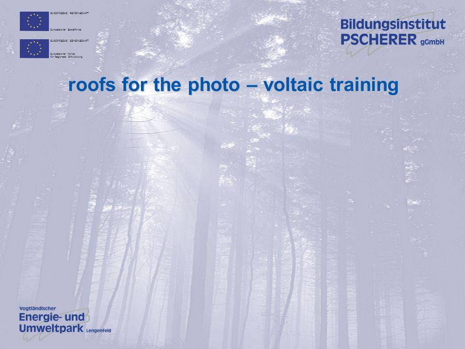 EUROPÄISCHE GEMEINSCHAFT Europäischer Sozialfonds EUROPÄISCHE GEMEINSCHAFT Europäischer Fonds für Regionale Entwicklung roofs for the photo – voltaic training