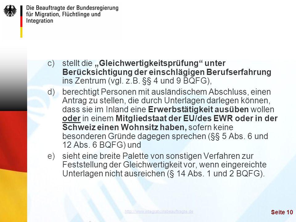 """http://www.integrationsbeauftragte.de Seite 10 c)stellt die """"Gleichwertigkeitsprüfung"""" unter Berücksichtigung der einschlägigen Berufserfahrung ins Ze"""