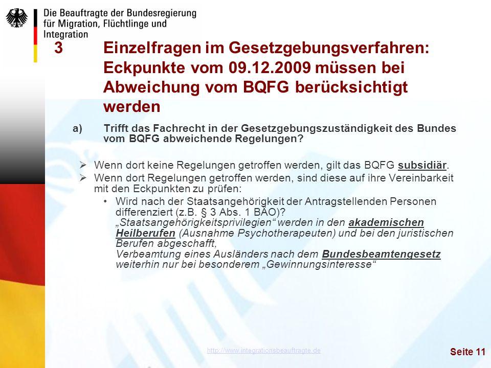 http://www.integrationsbeauftragte.de Seite 11 3Einzelfragen im Gesetzgebungsverfahren: Eckpunkte vom 09.12.2009 müssen bei Abweichung vom BQFG berück