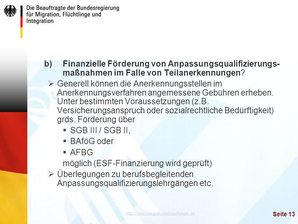 http://www.integrationsbeauftragte.de Seite 13 b)Finanzielle Förderung von Anpassungsqualifizierungs- maßnahmen im Falle von Teilanerkennungen?  Gene