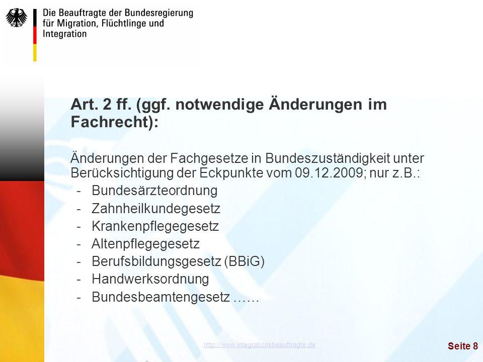 http://www.integrationsbeauftragte.de Seite 8 Art. 2 ff. (ggf. notwendige Änderungen im Fachrecht): Änderungen der Fachgesetze in Bundeszuständigkeit