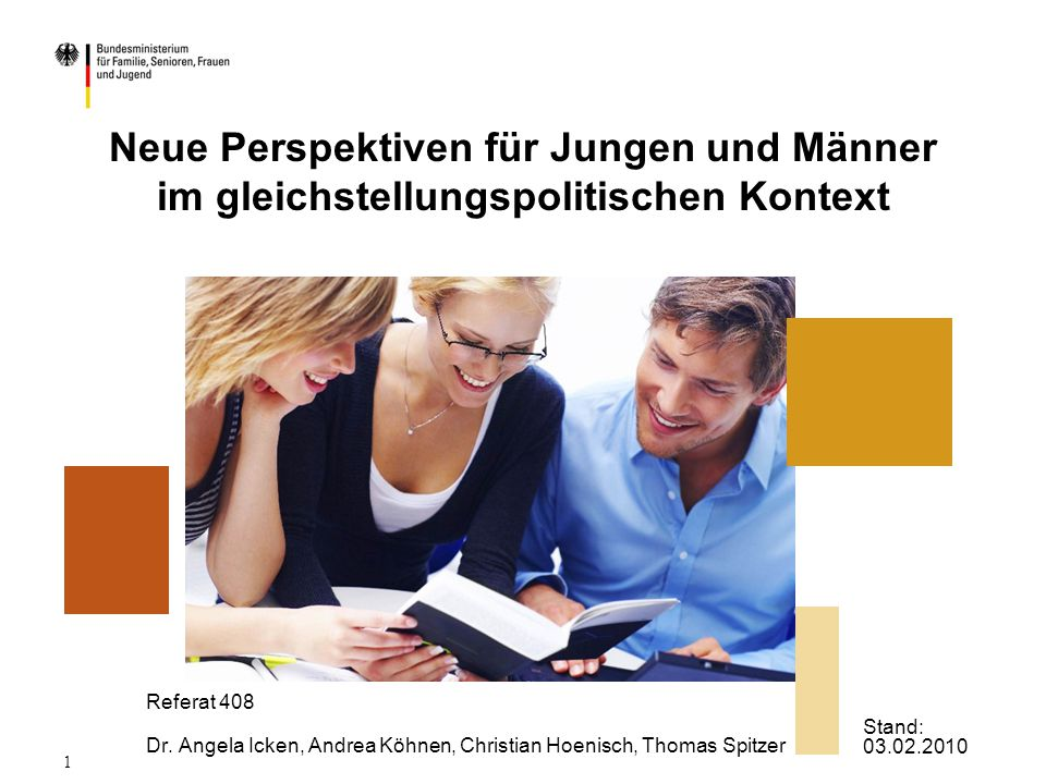 1 Neue Perspektiven für Jungen und Männer im gleichstellungspolitischen Kontext Referat 408 Dr. Angela Icken, Andrea Köhnen, Christian Hoenisch, Thoma