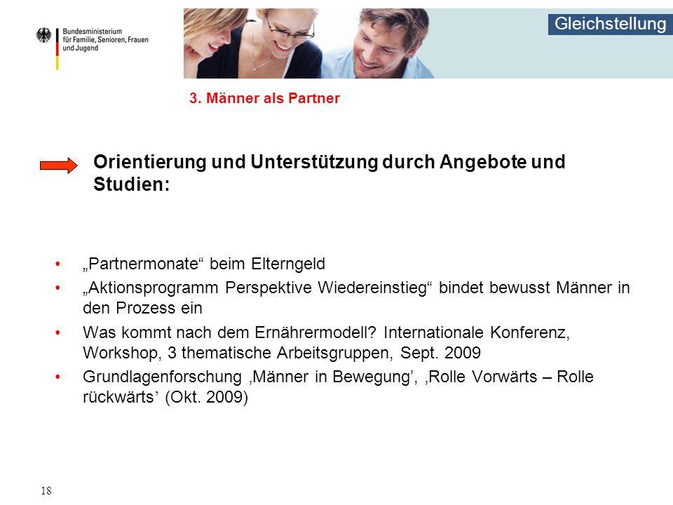 """Gleichstellung 18 3. Männer als Partner Orientierung und Unterstützung durch Angebote und Studien: """"Partnermonate"""" beim Elterngeld """"Aktionsprogramm Pe"""