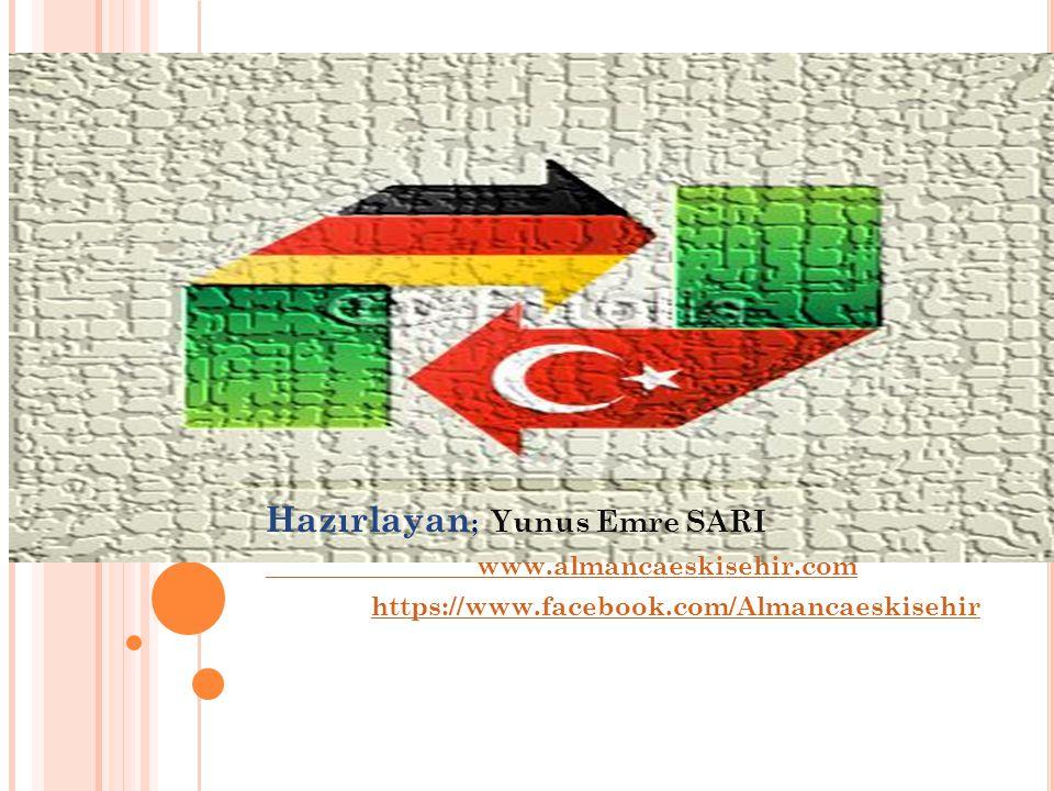 Hazırlayan ; Yunus Emre SARI www.almancaeskisehir.com https://www.facebook.com/Almancaeskisehir
