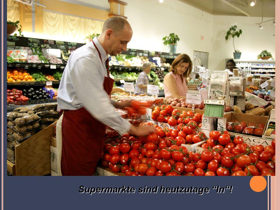 Supermarkte sind heutzutage In !
