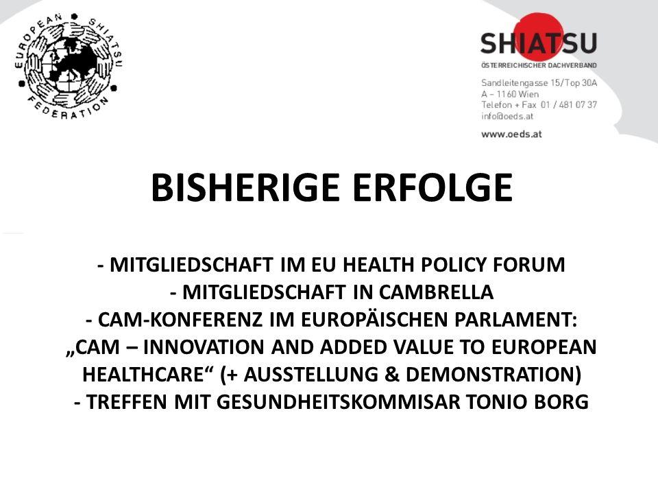 """- MITGLIEDSCHAFT IM EU HEALTH POLICY FORUM - MITGLIEDSCHAFT IN CAMBRELLA - CAM-KONFERENZ IM EUROPÄISCHEN PARLAMENT: """"CAM – INNOVATION AND ADDED VALUE TO EUROPEAN HEALTHCARE (+ AUSSTELLUNG & DEMONSTRATION) - TREFFEN MIT GESUNDHEITSKOMMISAR TONIO BORG BISHERIGE ERFOLGE"""