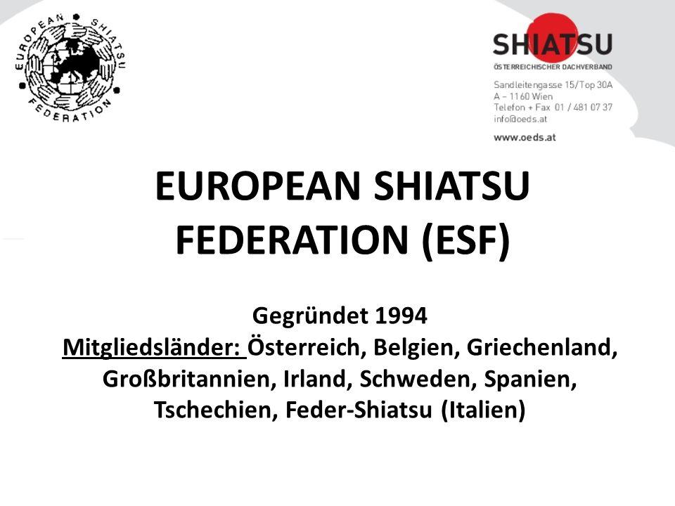 Gegründet 1994 Mitgliedsländer: Österreich, Belgien, Griechenland, Großbritannien, Irland, Schweden, Spanien, Tschechien, Feder-Shiatsu (Italien) EUROPEAN SHIATSU FEDERATION (ESF)