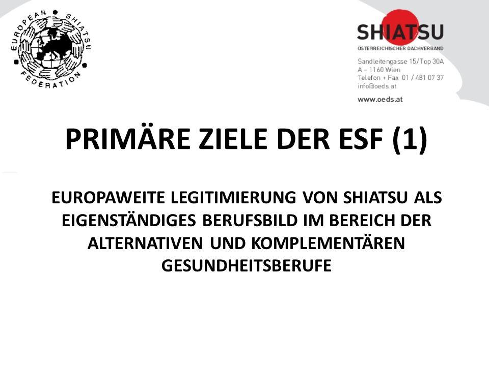 EUROPAWEITE LEGITIMIERUNG VON SHIATSU ALS EIGENSTÄNDIGES BERUFSBILD IM BEREICH DER ALTERNATIVEN UND KOMPLEMENTÄREN GESUNDHEITSBERUFE PRIMÄRE ZIELE DER ESF (1)