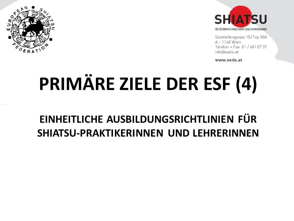 EINHEITLICHE AUSBILDUNGSRICHTLINIEN FÜR SHIATSU-PRAKTIKERINNEN UND LEHRERINNEN PRIMÄRE ZIELE DER ESF (4)