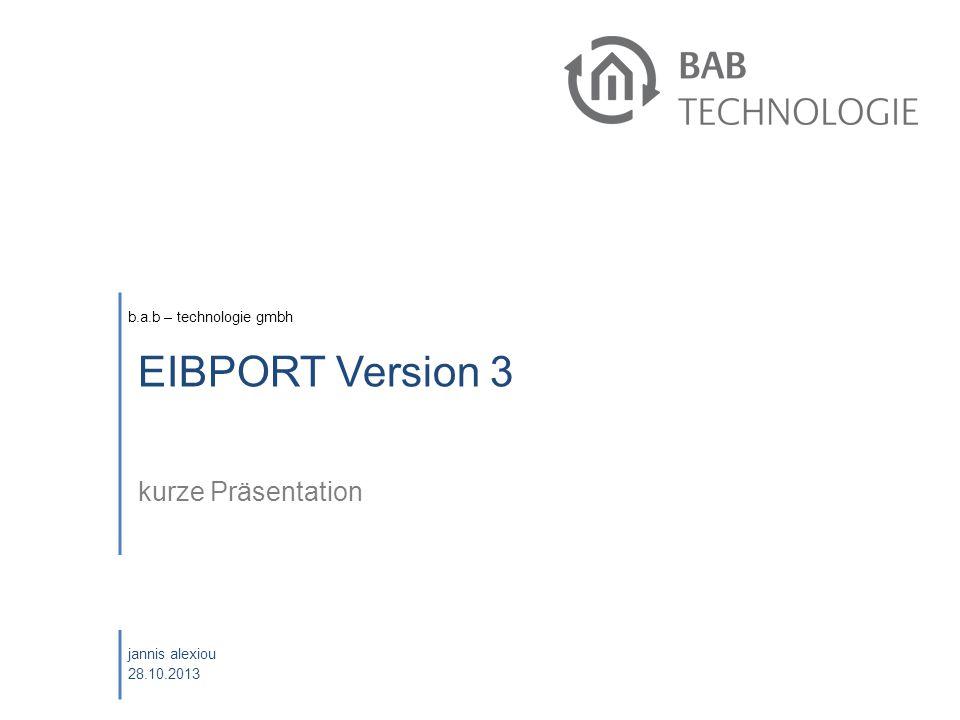 b.a.b – technologie gmbh jannis alexiou 28.10.2013 EIBPORT Version 3 kurze Präsentation