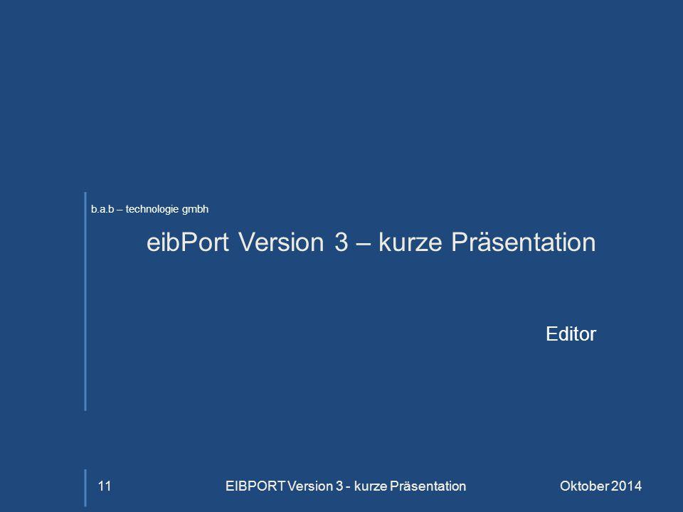 b.a.b – technologie gmbh eibPort Version 3 – kurze Präsentation Editor Oktober 2014EIBPORT Version 3 - kurze Präsentation11