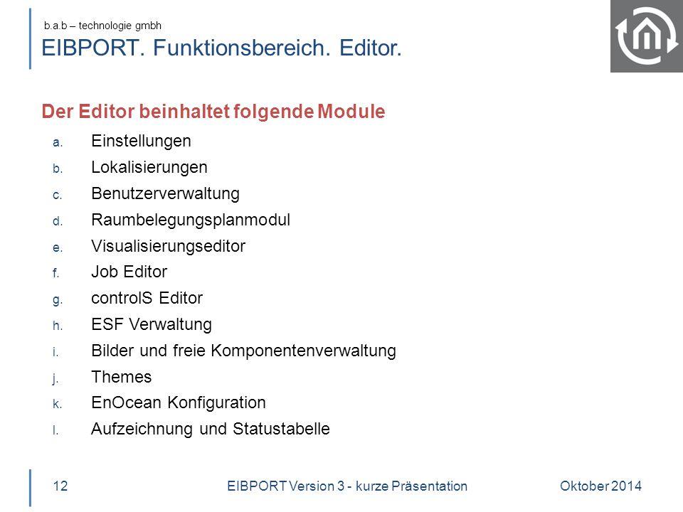 b.a.b – technologie gmbh EIBPORT. Funktionsbereich. Editor. Der Editor beinhaltet folgende Module Oktober 201412 a. Einstellungen b. Lokalisierungen c