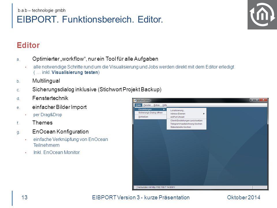 """b.a.b – technologie gmbh EIBPORT. Funktionsbereich. Editor. Editor Oktober 201413 a. Optimierter """"workflow"""", nur ein Tool für alle Aufgaben alle notwe"""