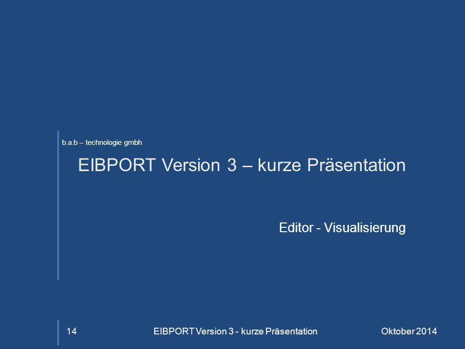 b.a.b – technologie gmbh EIBPORT Version 3 – kurze Präsentation Editor - Visualisierung Oktober 2014EIBPORT Version 3 - kurze Präsentation14