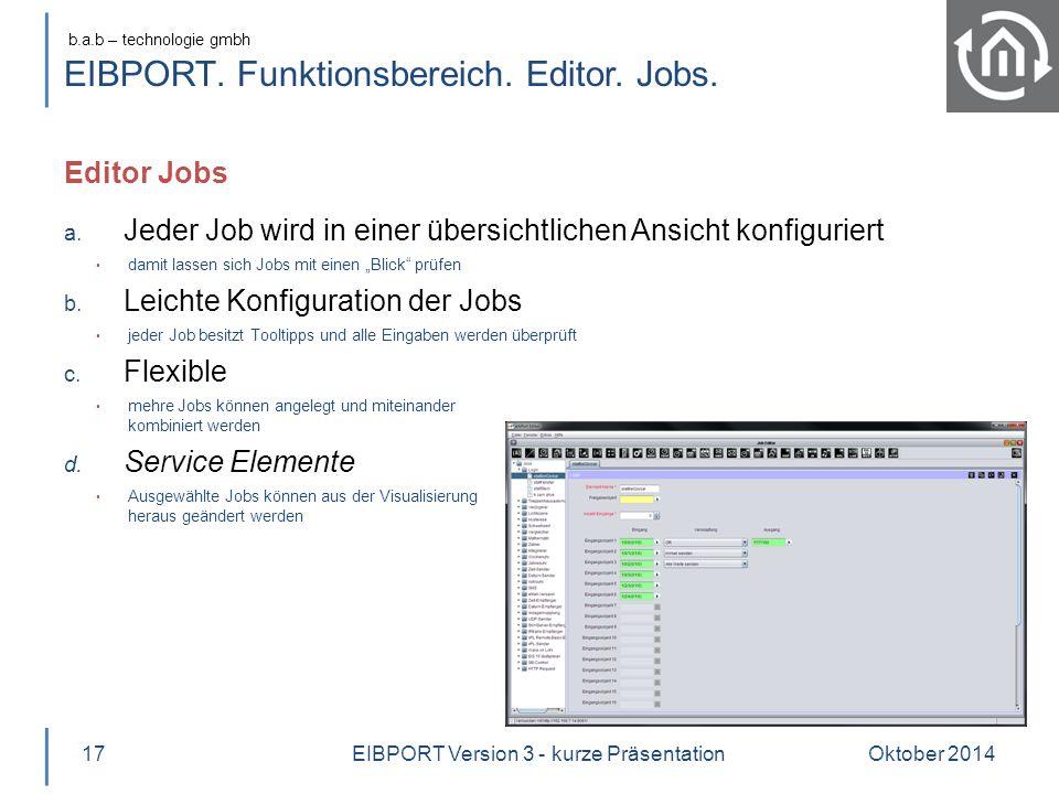 b.a.b – technologie gmbh EIBPORT. Funktionsbereich. Editor. Jobs. Editor Jobs Oktober 201417 a. Jeder Job wird in einer übersichtlichen Ansicht konfig