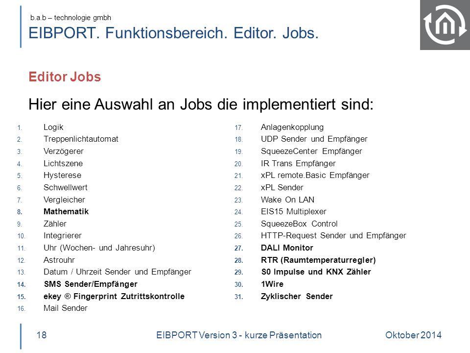 b.a.b – technologie gmbh EIBPORT. Funktionsbereich. Editor. Jobs. Editor Jobs Oktober 201418 Hier eine Auswahl an Jobs die implementiert sind: 1. Logi