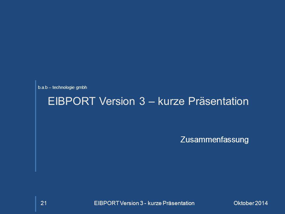 b.a.b – technologie gmbh EIBPORT Version 3 – kurze Präsentation Zusammenfassung Oktober 2014EIBPORT Version 3 - kurze Präsentation21