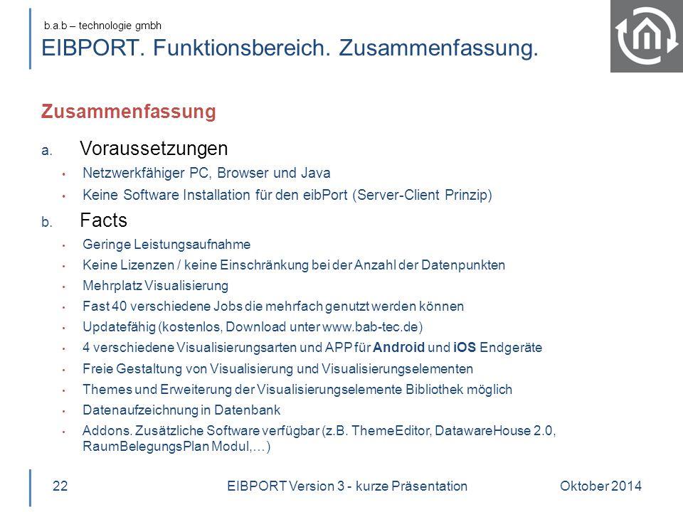b.a.b – technologie gmbh EIBPORT. Funktionsbereich. Zusammenfassung. Oktober 201422 a. Voraussetzungen Netzwerkfähiger PC, Browser und Java Keine Soft