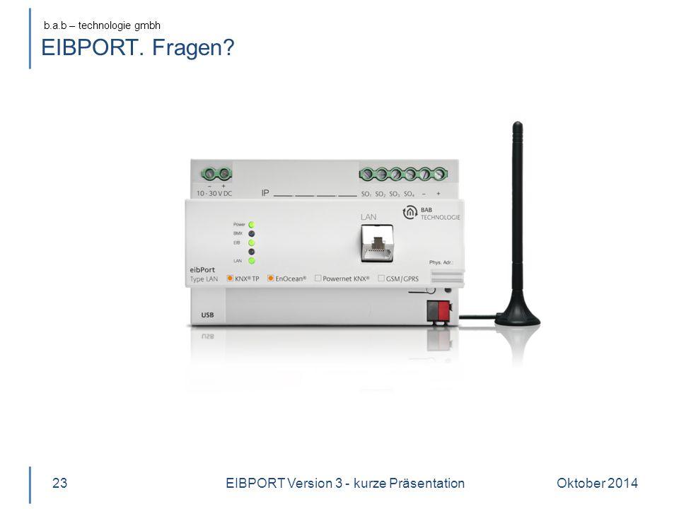 b.a.b – technologie gmbh EIBPORT. Fragen? Oktober 201423EIBPORT Version 3 - kurze Präsentation