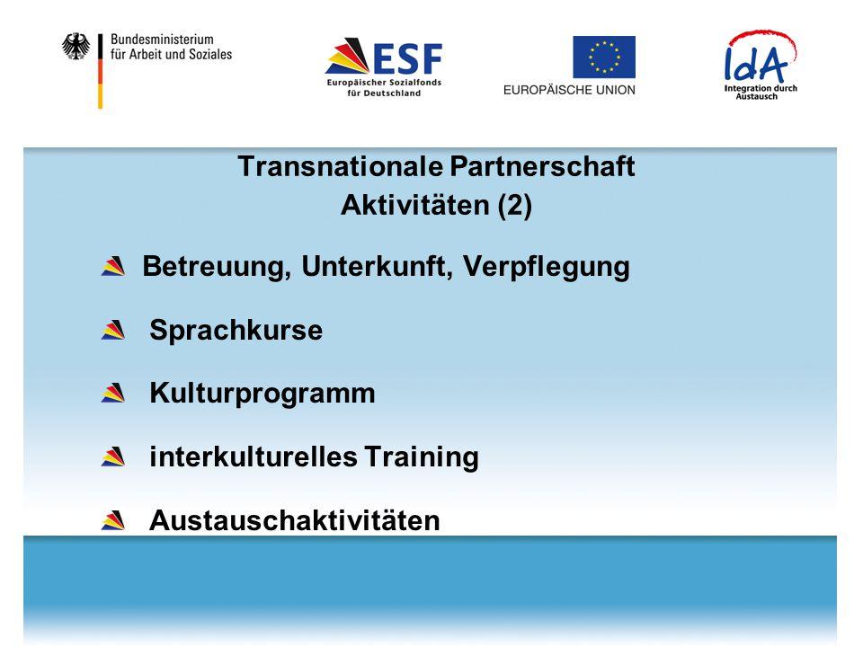 Transnationale Partnerschaft Aktivitäten (2) Betreuung, Unterkunft, Verpflegung Sprachkurse Kulturprogramm interkulturelles Training Austauschaktivitä